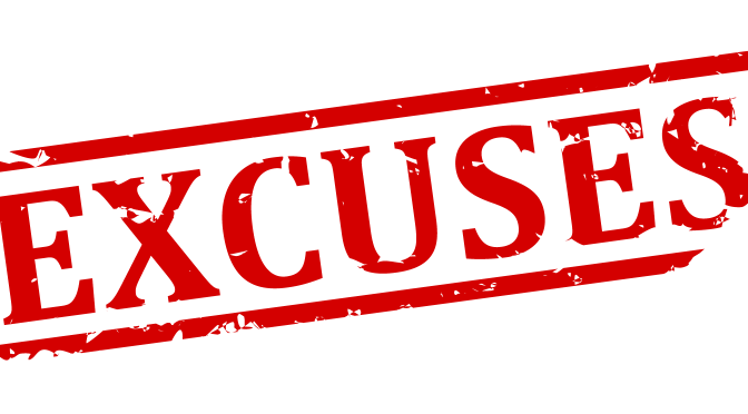 Stop Embracing Excuses